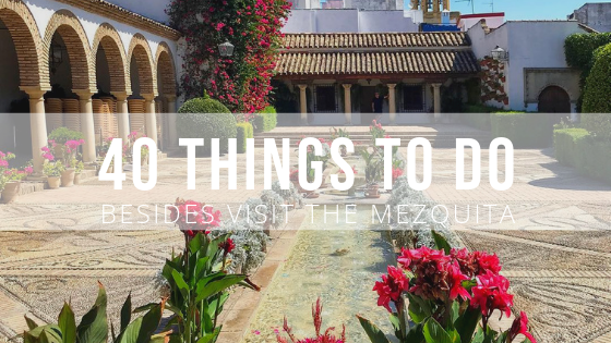 things to do in Cordoba besides visit the Mezquita